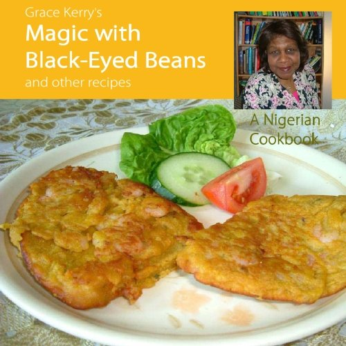 Grace Kerry's Magic With Black-Eyed Beans and Other Recipes: A Nigerian Cookbook