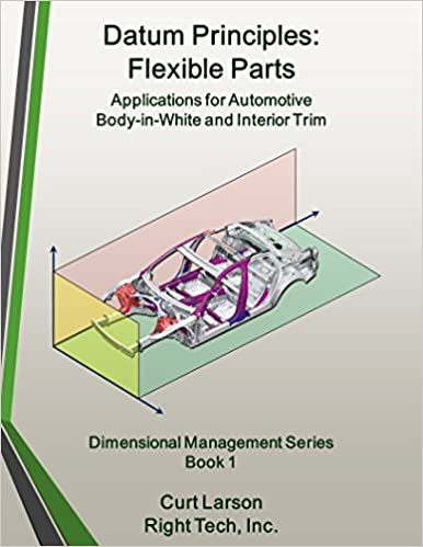 Free online books for downloading Datum Principles: Flexible Parts: Applications for Automotive Body-in-White and Interior Trim (Dimensional Management Series Book 1) MOBI by Curt Larson B00M7MHXUO