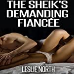 The Sheikh's Demanding Fiancé: The Botros Brothers Series, Book 3 | Leslie North
