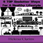 Unclutter: Declutter Your Life: 9 Top Unclutter Ways For A Healthy Lifestyle | Helena Clarins