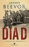 Dia D. A Batalha da Normandia (Capa Dura).
