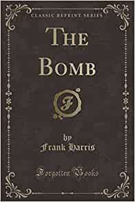 a brief review of frank harris novel the bomb The metadata below describe the original scanning follow the all files: http link in the view the book box to the left to find xml files that contain more metadata about the original images and the derived formats (ocr results, pdf etc.