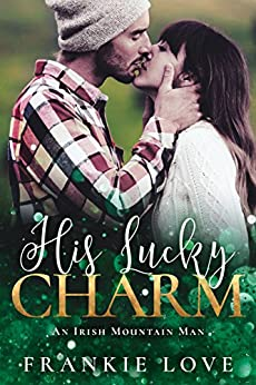 His Lucky Charm: An Irish Mountain Man by [Love, Frankie]
