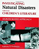Investigating Natural Disasters Through Children's Literature, Anthony D. Fredericks, 1563088614