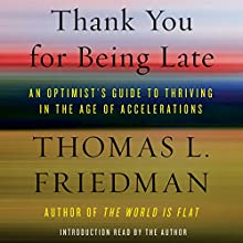 Thank You for Being Late: An Optimist's Guide to Thriving in the Age of Accelerations Audiobook by Thomas L. Friedman Narrated by Oliver Wyman