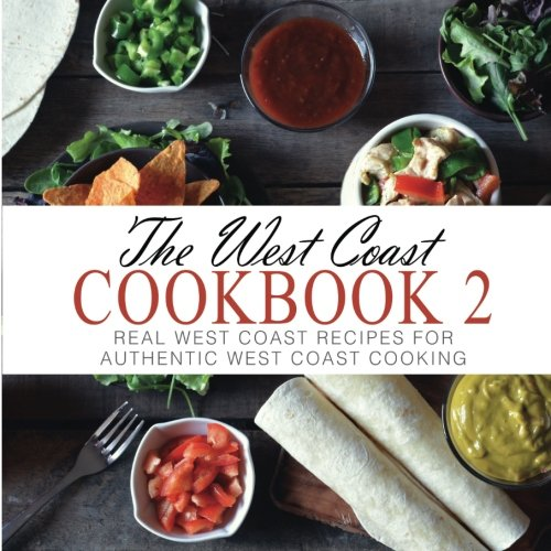 The West Coast Cookbook 2: Real West Coast Recipes for Authentic West Coast Cooking by BookSumo Press