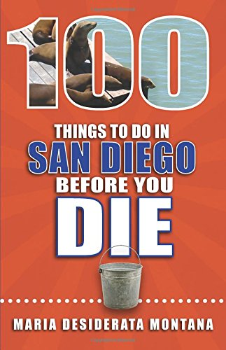 100 Things to Do in San Diego Before You Die (100 Things to Do Before You Die)