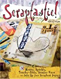 Scraptastic!: 50 Messy, Sparkly, Touch-Feely, Snazzy Ways to Jazz Up Your Scrapbook Pages