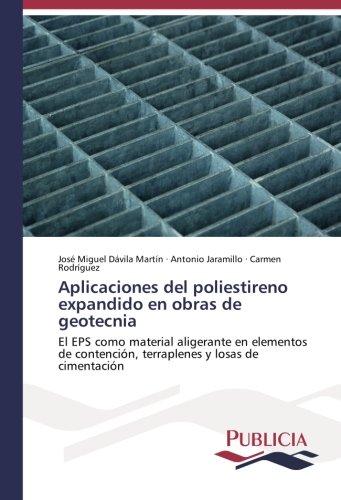Aplicaciones del poliestireno expandido en obras de geotecnia: El EPS como material aligerante en elementos de contención, terraplenes y losas de cimentación (Spanish Edition)