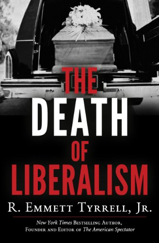 The Death Of Liberalism Kindle Edition By R Emmett Tyrrell