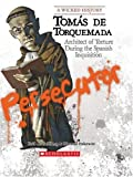 Tomas de Torquemada: Architect of Torture During the Spanish Inquisition (Wicked: True Stories of Villains Who Changed the Course of W)