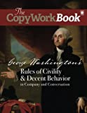 The CopyWorkBook: George Washington's Rules of Civility & Decent Behavior in Company and Conversation (Volume 1)