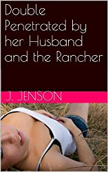 Double Penetrated by her Husband and the Rancher