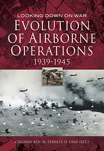Evolution of Airborne Operations 1939 - 1945 (Looking Down on War)