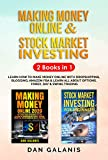 Making Money Online & Stock Market Investing - 2 Books In 1: Learn How To Make Money Online With Dropshipping, Blogging, Amazon FBA & Learn All About Options, Forex, Day & Swing Trading