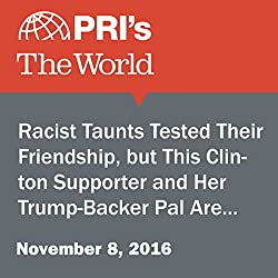 Racist Taunts Tested Their Friendship, but This Clinton Supporter and Her Trump-Backer Pal Are in It for the Long Haul