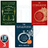 Mark Forsyth Collection 3 Books Set, (Connections of the English Language) (The Etymologicon, The Horologicon:A Day's Jaunt Through the Lost Words of the English and [hardcover] The Elements of Eloquence: How to Turn the Perfect English Phrase)