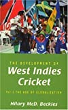 The Development of West Indies Cricket: The Age of Globalization v. 2