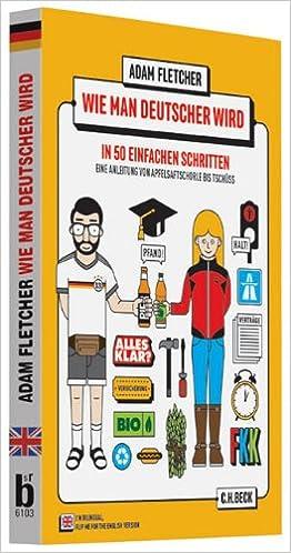 wie man deutscher wird in 50 einfachen schritten how to be german in 50 easy steps zweisprachiges wendebuch deutsch englisch amazon de adam fletcher