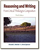 Reasoning and Writing : From Critical Thinking to Composition, Hatcher, Donald L. and Spencer, L. Anne, 0896414221