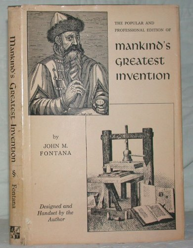 Mankind's Greatest Invention and the Story of the First Printed Bible With a Supplement of Notable Printers of the Incunabula