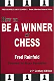 How To Be A Winner At Chess, 21st Century Edition (fred Reinfeld Chess Classics)-Fred Reinfeld