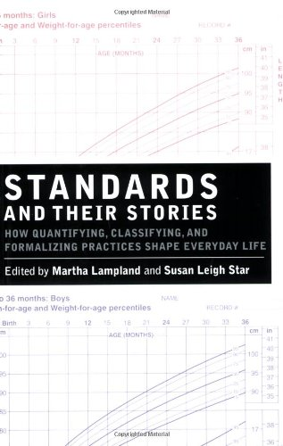 Standards and Their Stories: How Quantifying Classifying and Formalizing Practices Shape Everyday Life (Cornell Paperbacks)