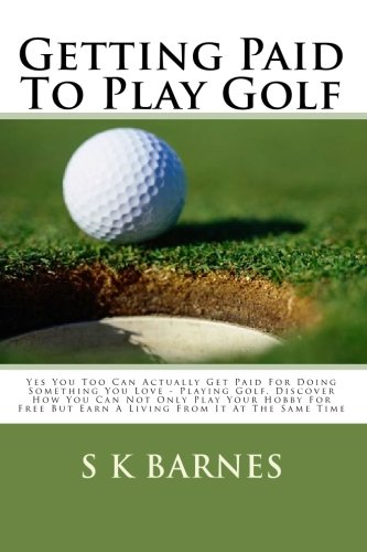 Getting Paid To Play Golf: Yes You Too Can Actually Get Paid For Doing Something You Love - Playing Golf. Discover How You Can Not Only Play Your ... But Earn A Living From It At The Same Time pdf