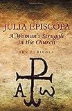 Julia Episcopa: A Woman's Struggle in the Church by John I. Rigoli (2012-01-11)