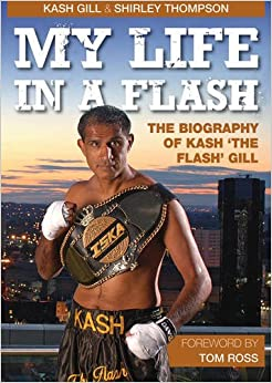 My Life in a Flash: The Biography of Kash 'the Flash' Gill