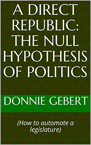 A Direct Republic: The Null Hypothesis of Politics: (How to automate a  legislature)