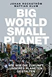 Big World Small Planet: Wie wir die Zukunft unseres Planeten gestalten