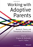 Working with Adoptive Parents : Research, Theory, and Therapeutic Interventions, Brabender, Virginia M. and Fallon, April E., 1118109120