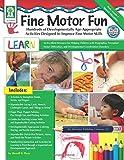 Fine Motor Fun: Hundreds of Developmentally Age-Appropriate Activities Designed to Improve Fine Motor Skills (Key Education)