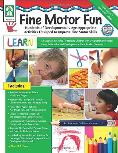 Fine Motor Fun: Hundreds of Developmentally Age-Appropriate Activities Designed to Improve Fine Motor Skills (Key Education) (Motor Fine)