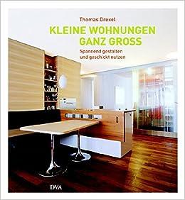 Lieblich Kleine Wohnungen Ganz Groß: Spannend Gestalten Und Geschickt Nutzen:  Amazon.de: Thomas Drexel: Bücher