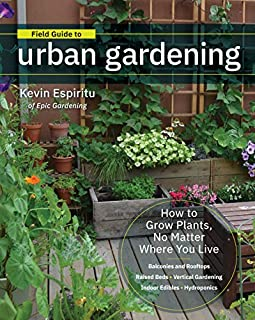 Book Cover: Field Guide to Urban Gardening: How to Grow Plants, No Matter Where You Live: Raised Beds - Vertical Gardening - Indoor Edibles - Balconies and Rooftops - Hydroponics
