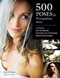 500 Poses For Photographing Brides: A Visual Sourcebook for Digital Wedding Photographers