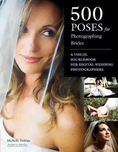 Pdf Photography 500 Poses for Photographing Brides: A Visual Sourcebook for Professional Digital Wedding Photographers