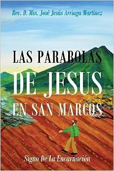 Las Parabolas De Jesus En San Marcos: Signo De La Encarnacion by Rev D Min Jose Jesus Arriaga Martinez (2013-03-20)