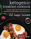 Ketogenic Breakfast Cookbook: Quick & Easy for Weekdays / Brunch for Weekends