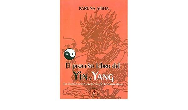PEQUE¥O LIBRO DEL YIN Y YANG, EL: KARUNA AISHA ...