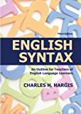 English Syntax : An Outline for Teachers of English Language Learners, Charles H. Hargis, 0398077797