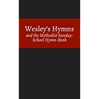 Wesley's Hymns and the Methodist Sunday-School Hymn-Book