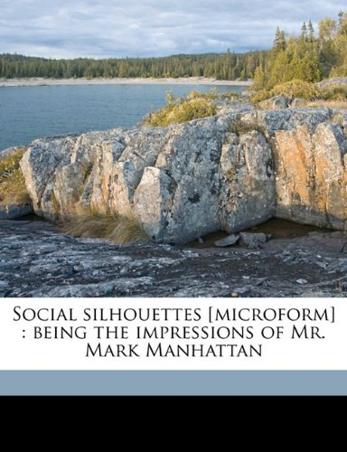 Social silhouettes [microform]: being the impressions of Mr. Mark Manhattan ebook