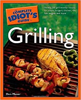 The Complete Idiot's Guide to Grilling by Mauer, Don (2006)