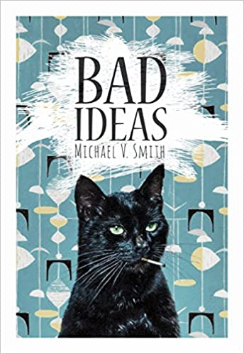 REVIEW: BAD IDEAS | BY MICHAEL V. SMITH