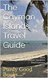 The Cayman Islands Travel Guide: An Introduction to the Most Recognized Caribbean Destination