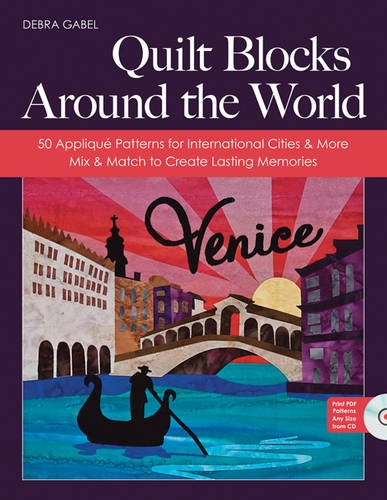 (Quilt Blocks Around the World: 50 Appliqué Patterns for International Cities & More - Mix & Match to Create Lasting Memories)