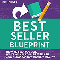 BEST SELLER BLUEPRINT: HOW TO SELF-PUBLISH, WRITE AN AMAZON BEST SELLER, AND MAKE PASSIVE INCOME ONLINE
